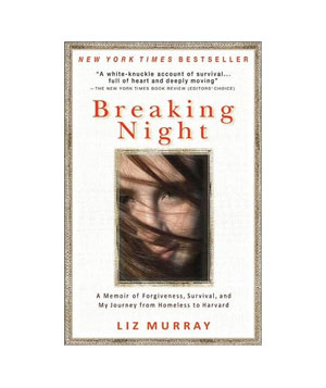 Breaking Night: A Memoir of Forgiveness, Survival and My Journey From Homeless to Harvard, by Liz Murray