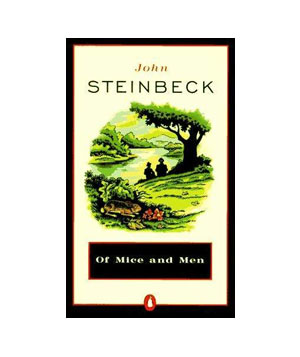 Of Mice and Men, by John Steinbeck