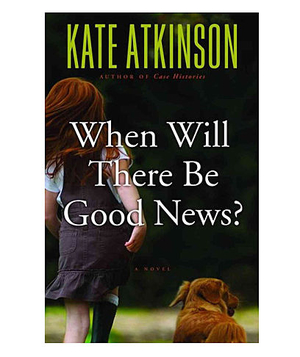 When Will There Be Good News?, by Kate Atkinson