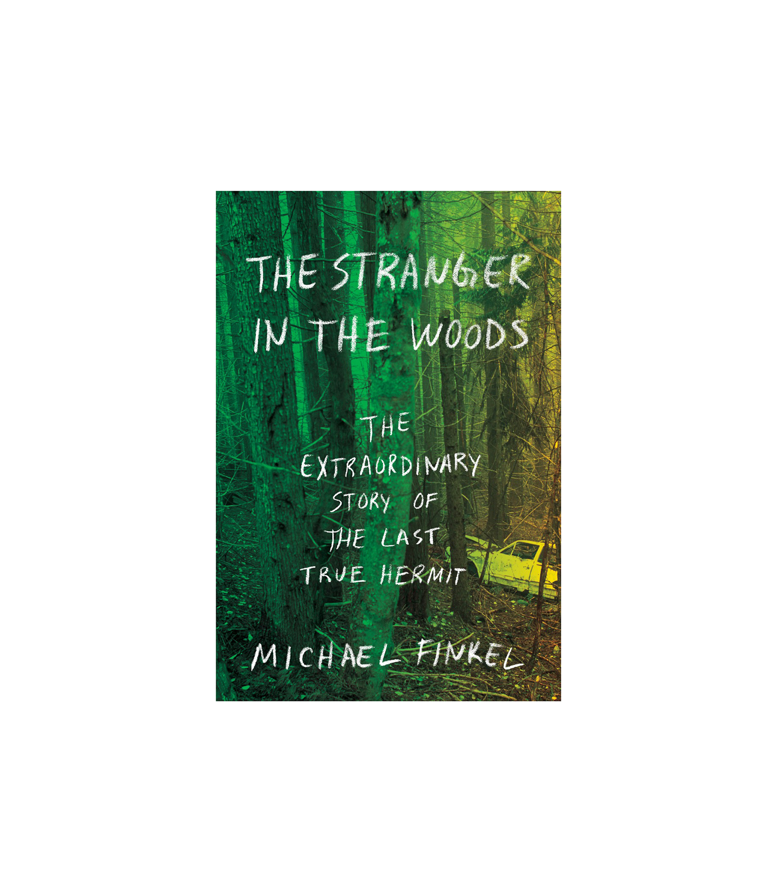 The Stranger In The Woods, by Michael Finkel