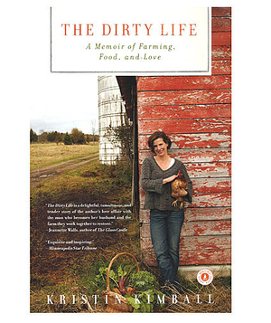 The Dirty Life: A Memoir of Farming, Food, and Love, by Kristin Kimball