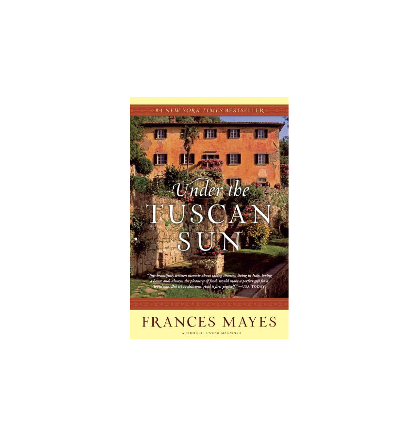Under the Tuscan Sun, by Frances Mayes