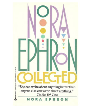 Nora Ephron Collected, by Nora Ephron