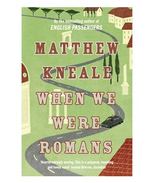 When We Were Romans, by Matthew Kneale