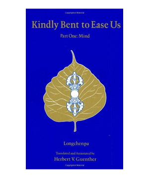 Kindly Bent to Ease Us, by Longchenpa (translated by Herbert V. Guenther)