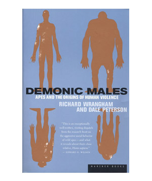 Demonic Males: Apes and the Origins of Human Violence, by Richard Wrangham and Dale Peterson