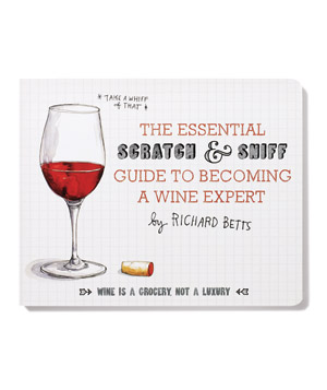 The Essential Scratch & Sniff Guide to Becoming a Wine Expert, by Richard Betts