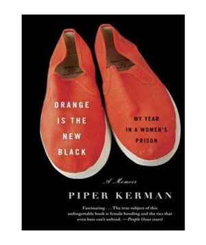 Orange Is The New Black: My Year in a Women's Prison, by Piper Kerman