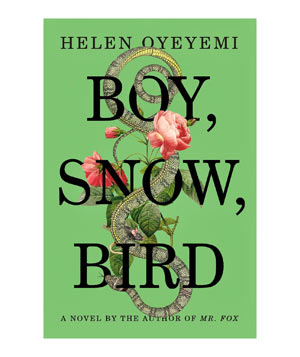 Boy, Snow, Bird, by Helen Oyeyemi