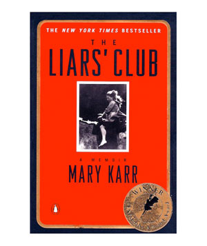 The Liar's Club: A Memoir, by Mary Karr