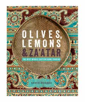 Olives, Lemons & Za'atar: The Best Middle Eastern Home Cooking by Rawia Bishara