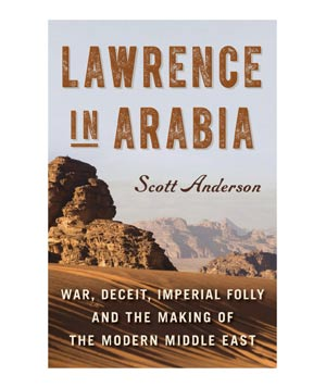Lawrence in Arabia, by Scott Anderson