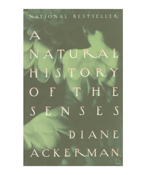 A Natural History of the Senses, by Diane Ackerman