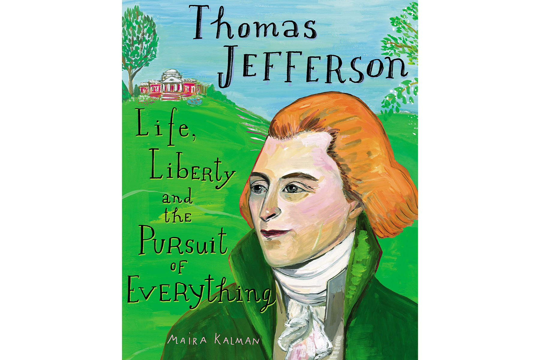 <em>Thomas Jefferson: Life, Liberty and the Pursuit of Everything,</em> by Maira Kalman