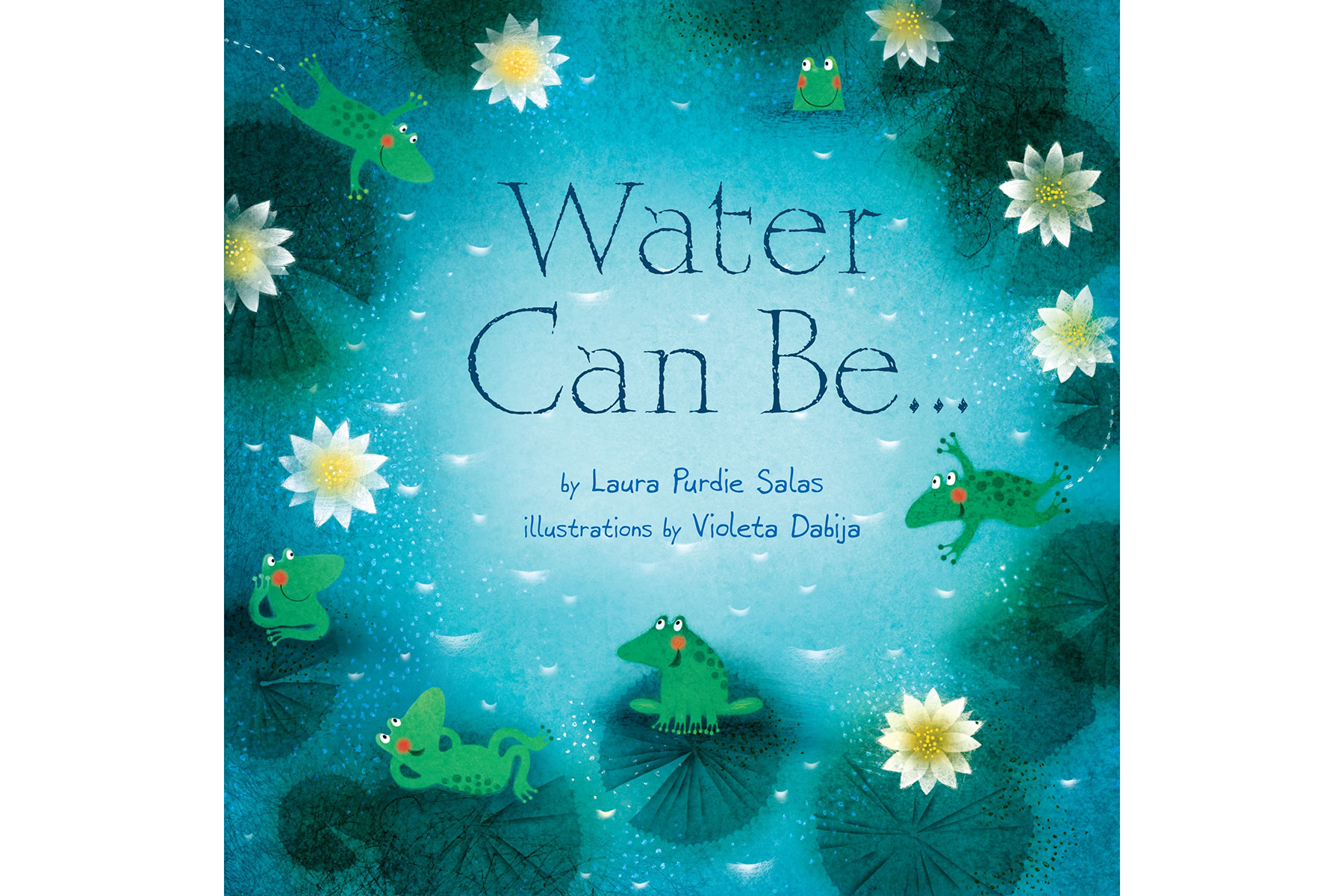 <em>Water Can Be…,</em> by Laura Purdie Salas, Violeta Dabija (Illustrator)