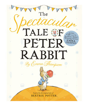 The Spectacular Tale of Peter Rabbit, by Emma Thompson