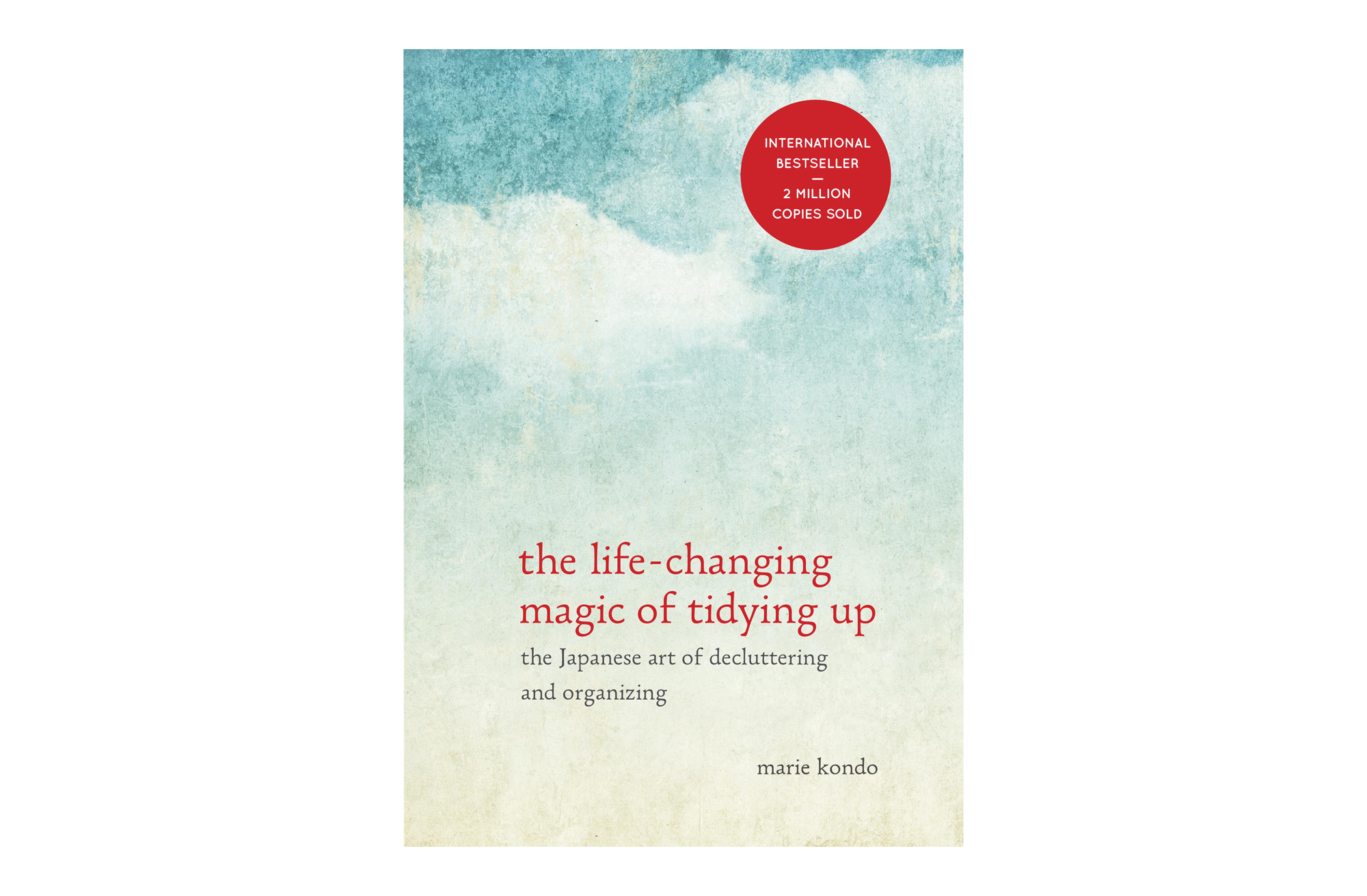 The Life Changing Magic of Tidying Up, by Marie Kondo