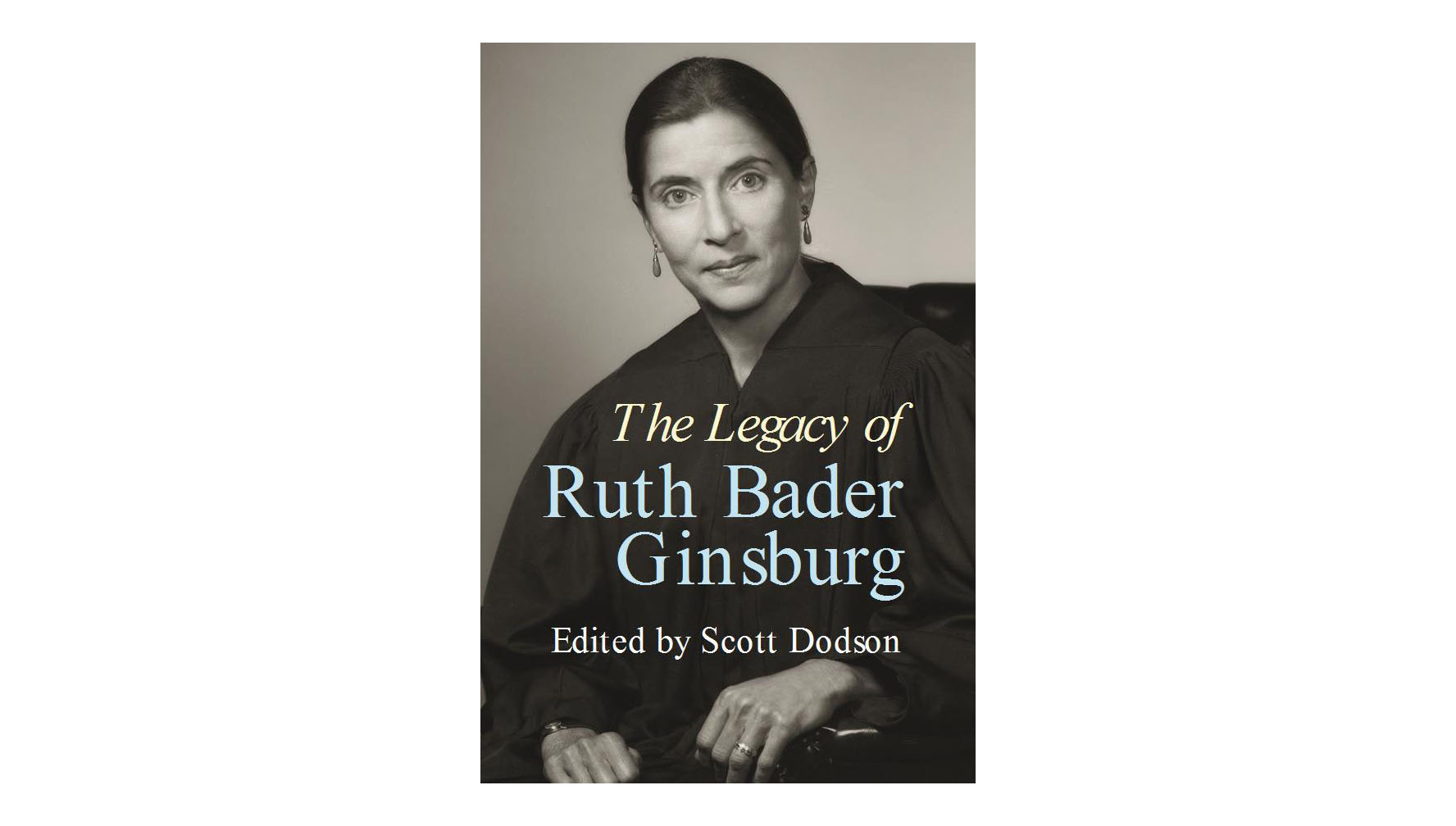 The Legacy of Ruth Bader Ginsburg, by Scott Dodson