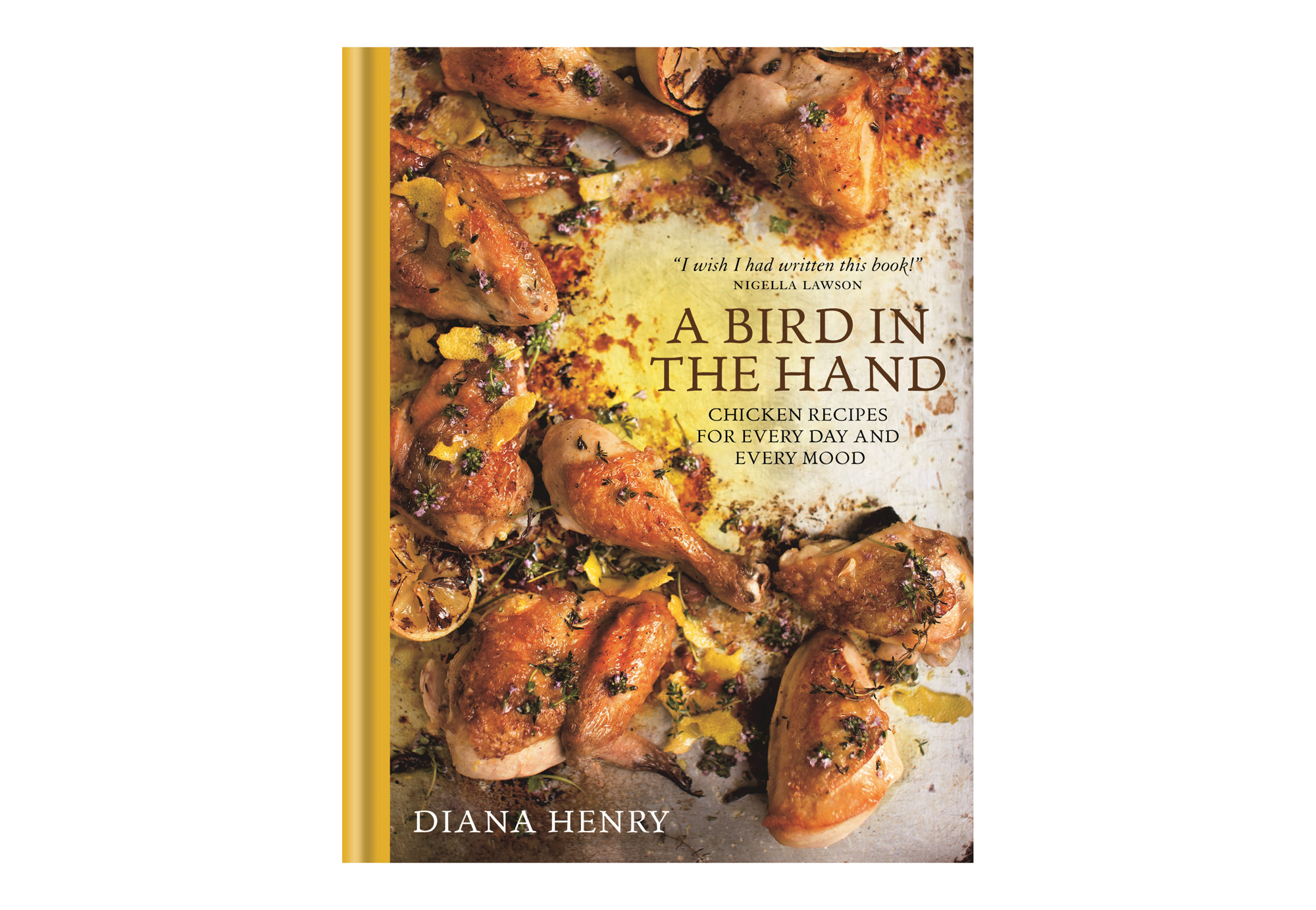 A Bird in the Hand: Chicken Recipes for Every Day and Every Mood, by Diana Henry