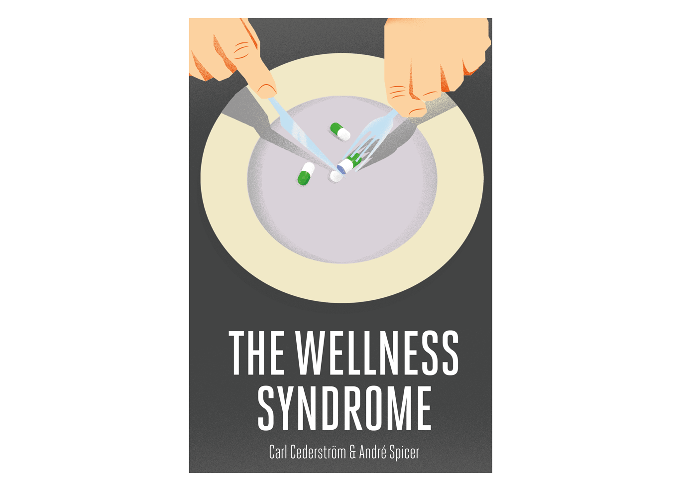 The Wellness Syndrome by Carl Cederström & André Spicer