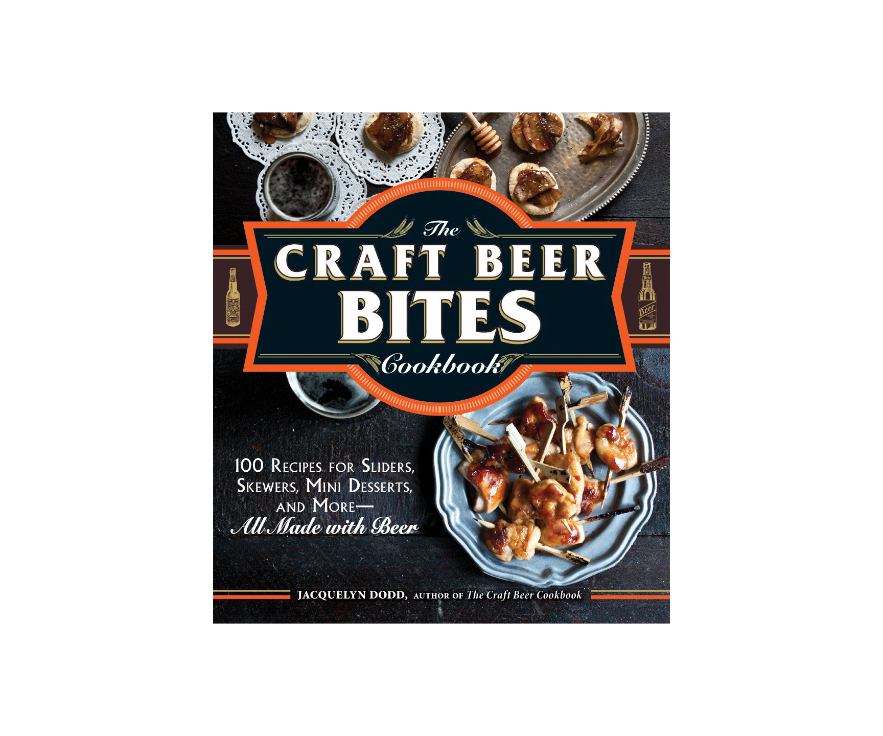 The Craft Beer Bites Cookbook by Jacquelyn Dodd