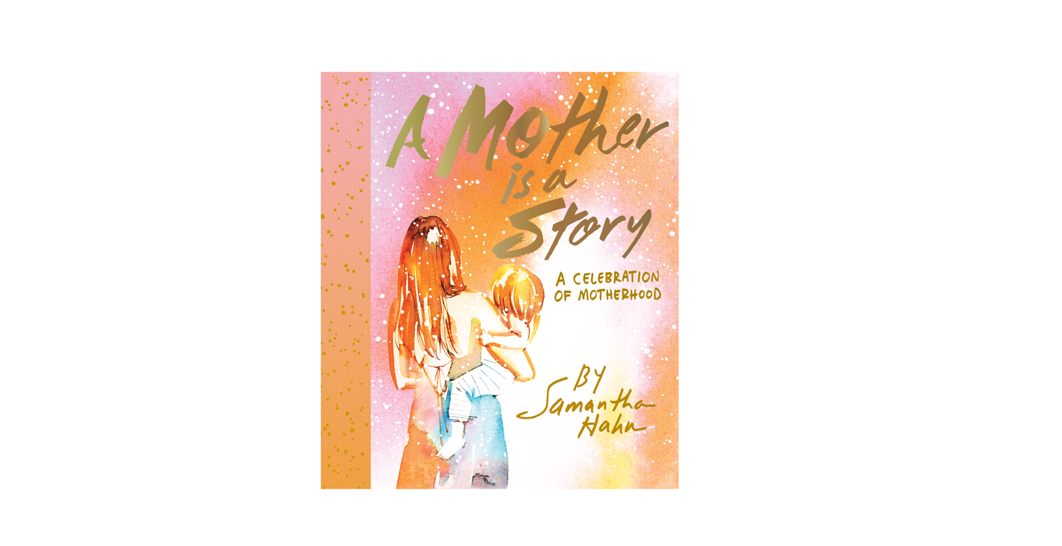 A Mother is a Story: A Celebration of Motherhood by Samantha Hahn