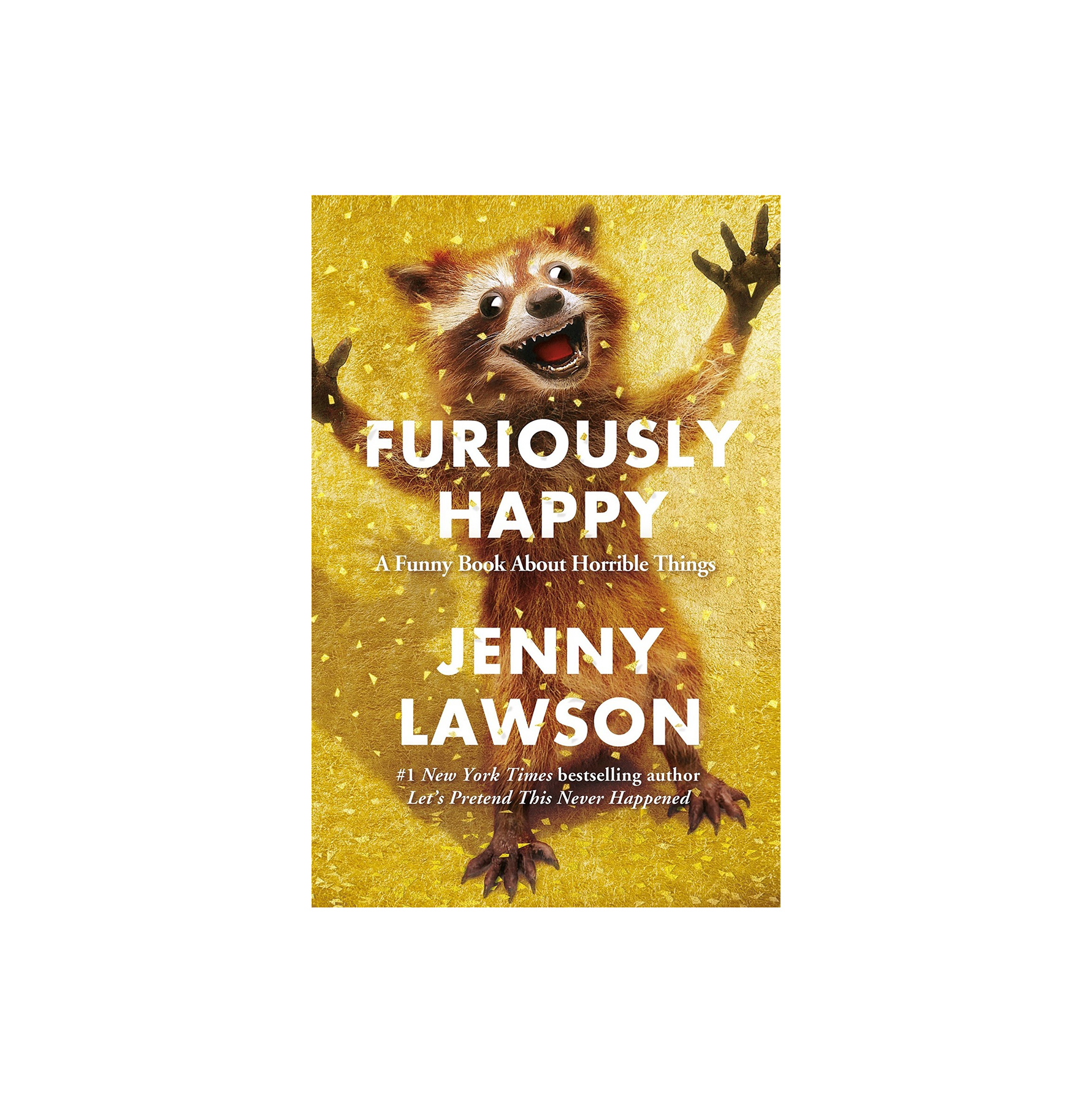 <em>Furiously Happy: A Funny Book About Horrible Things, </em>by Jenny Lawson