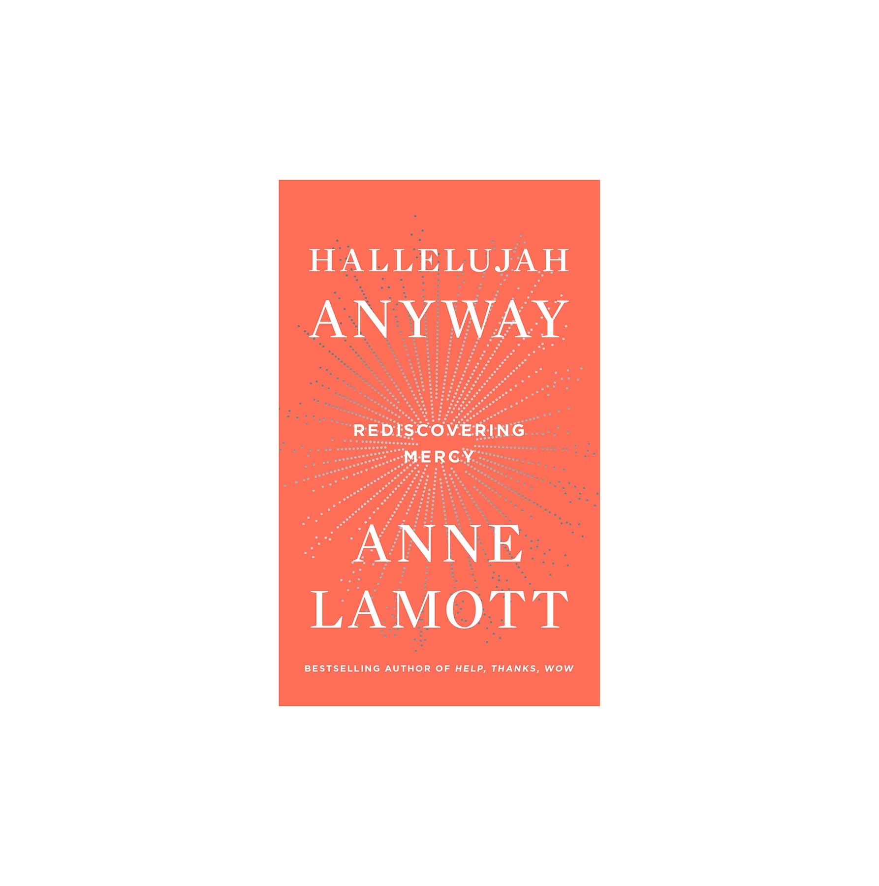 Hallelujah Anyway, by Anne Lamott