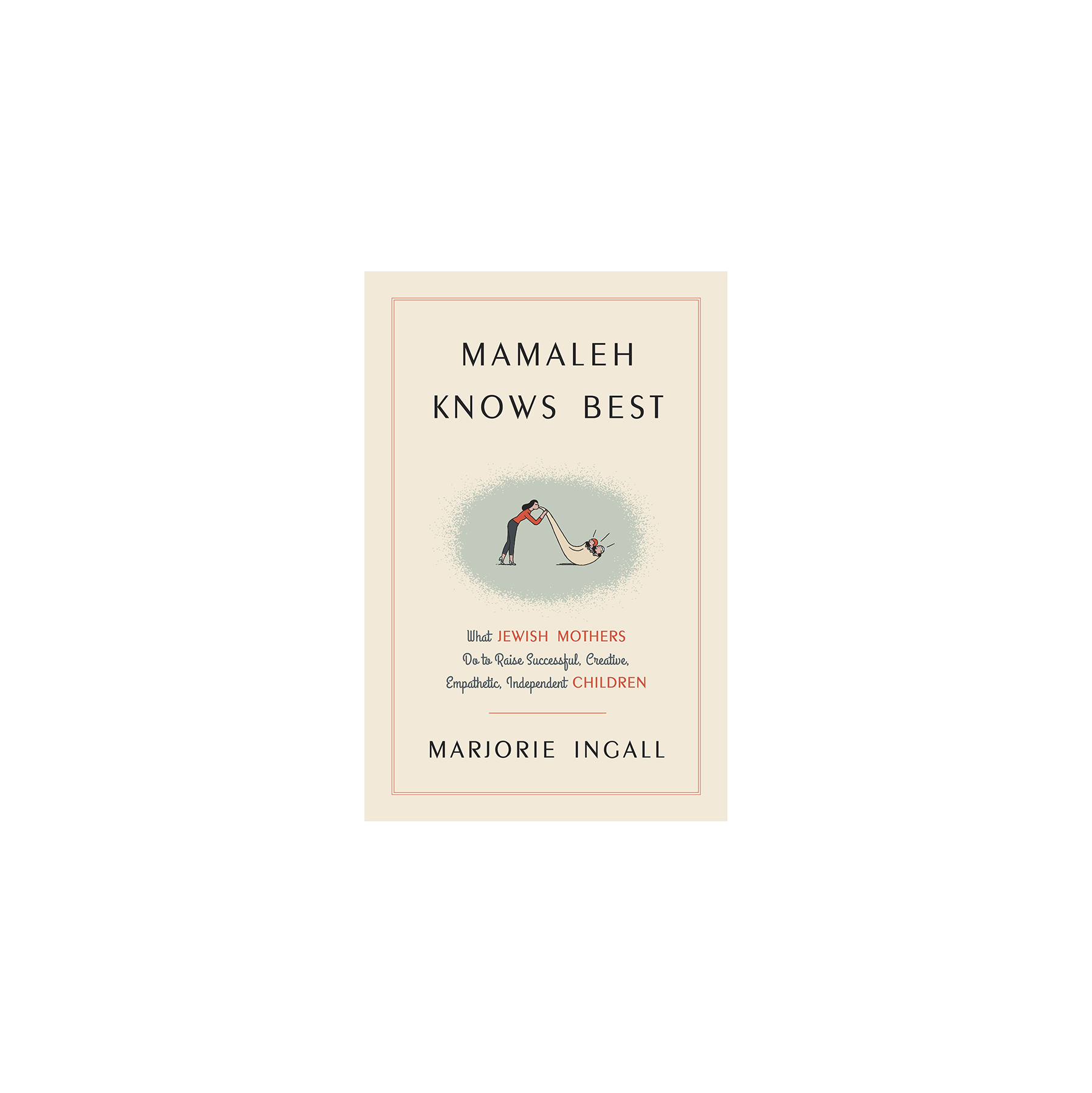 Mamaleh Knows Best, by Marjorie Ingall