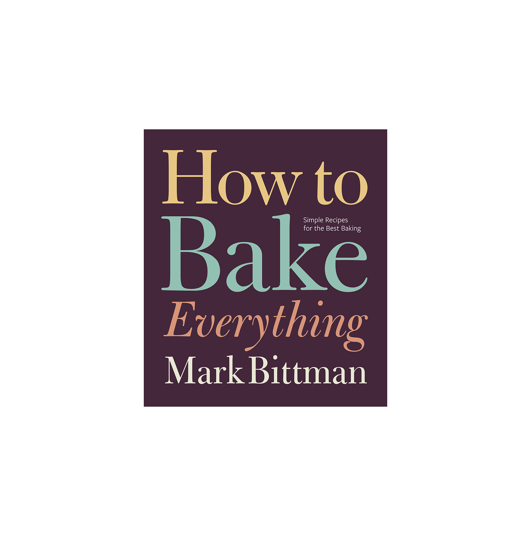 How to Bake Everything, by Mark Bittman