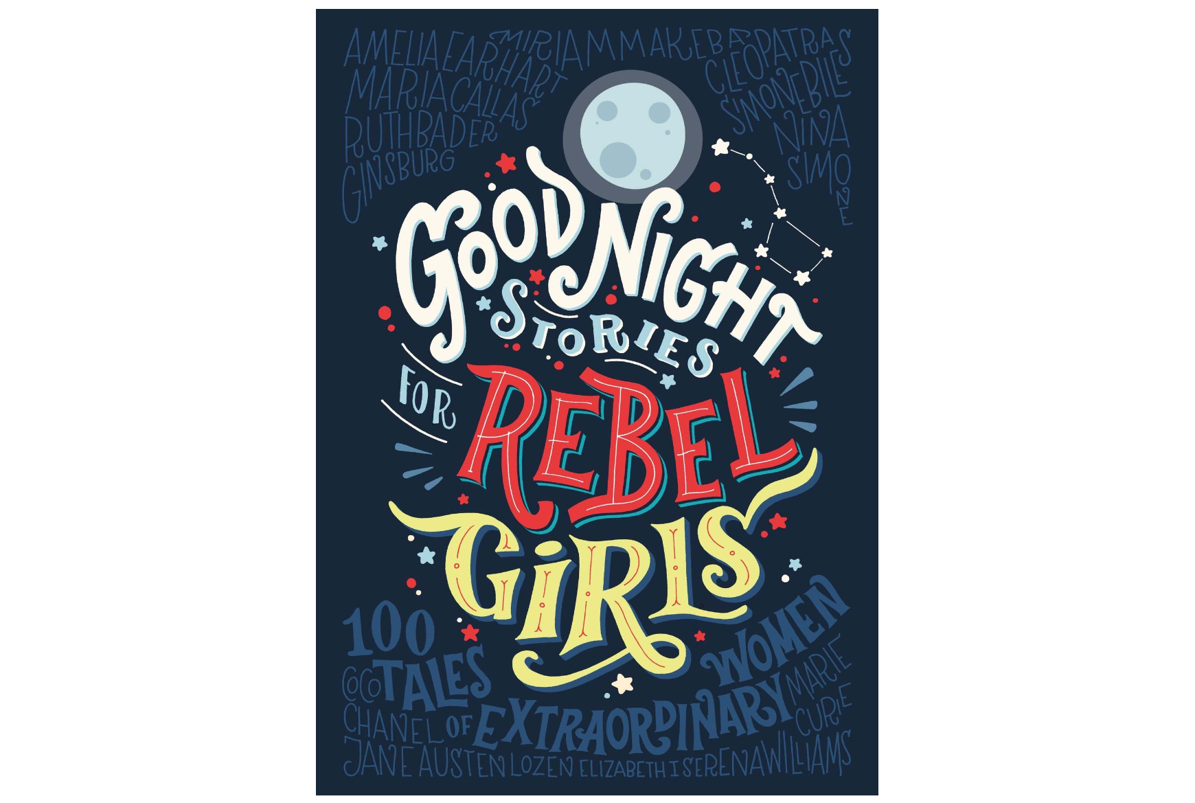 Good Night Stories for Rebel Girls, by Elena Favilli and Francesca Cavallo