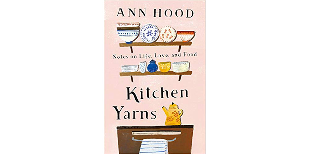 Kitchen Yarns, by Ann Hood