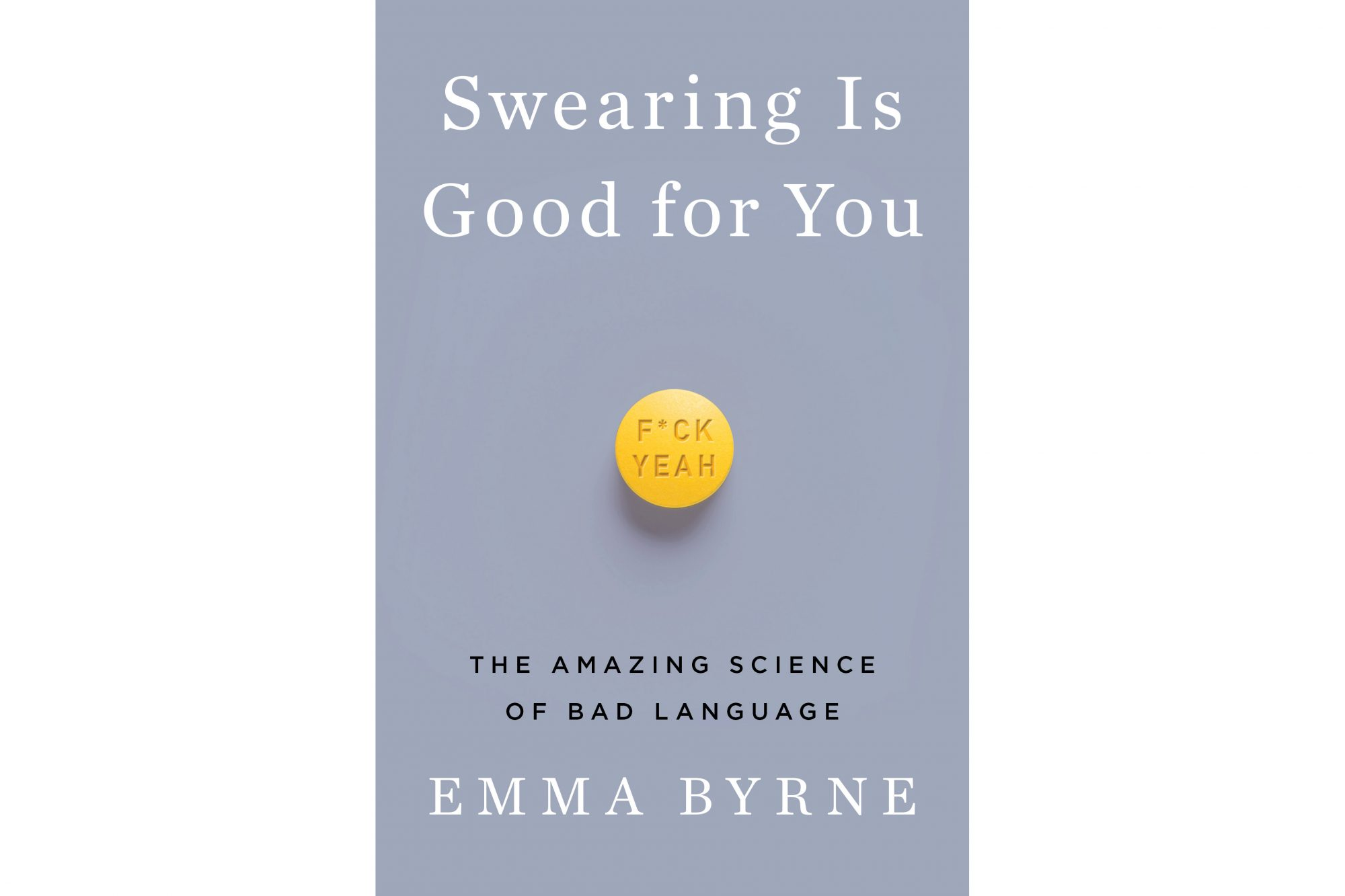 Swearing Is Good for You, by Emma Byrne