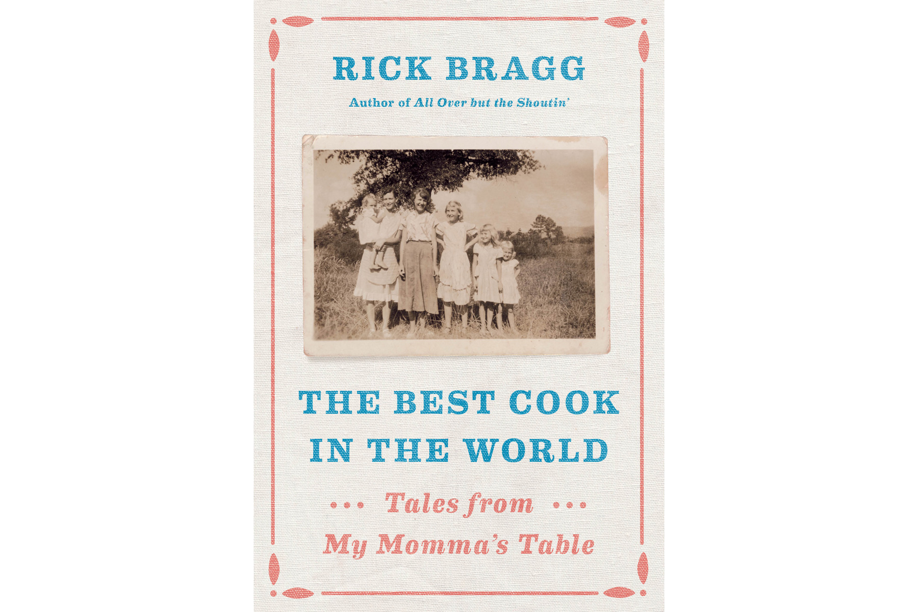 The Best Cook in the World, by Rick Bragg