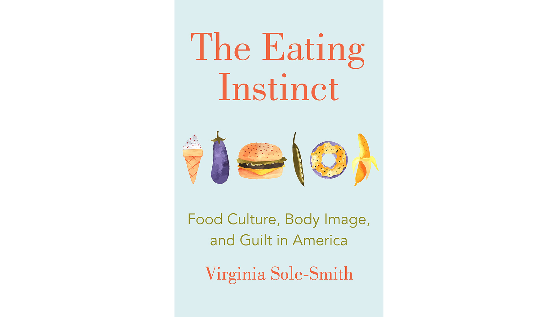 The Eating Instinct, by Virginia Sole-Smith