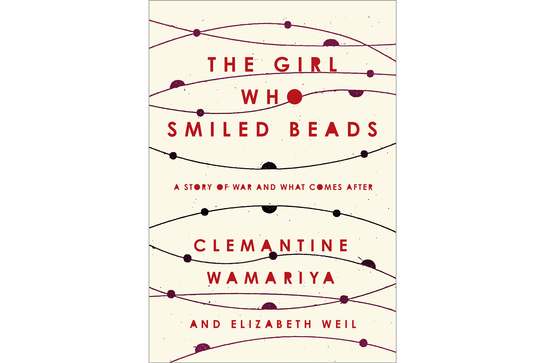 The Girl Who Smiled Beads, by Clemantine Wamariya and Elizabeth Weil
