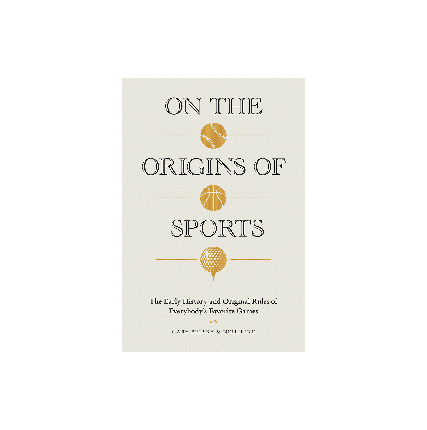 On the Origins of Sports: The Early History and Original Rules of Everybody's Favorite Games, by Gary Belsky and Neil Fine