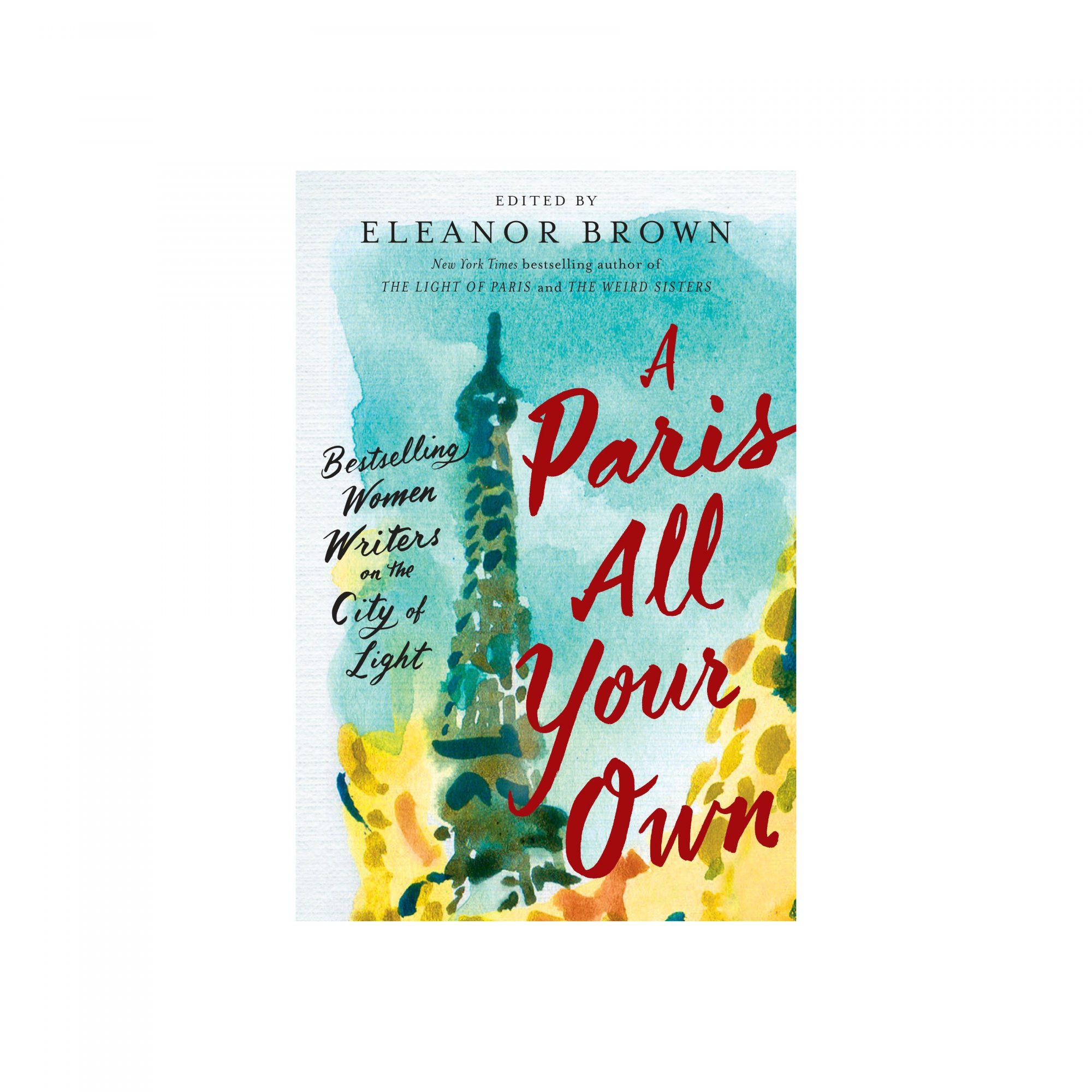 A Paris All Your Own: Bestselling Women Writers on the City of Light, by Eleanor Brown