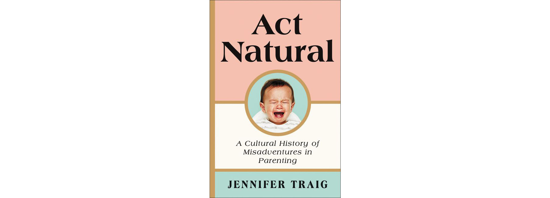 Cover of Act Natural, by Jennifer Traig