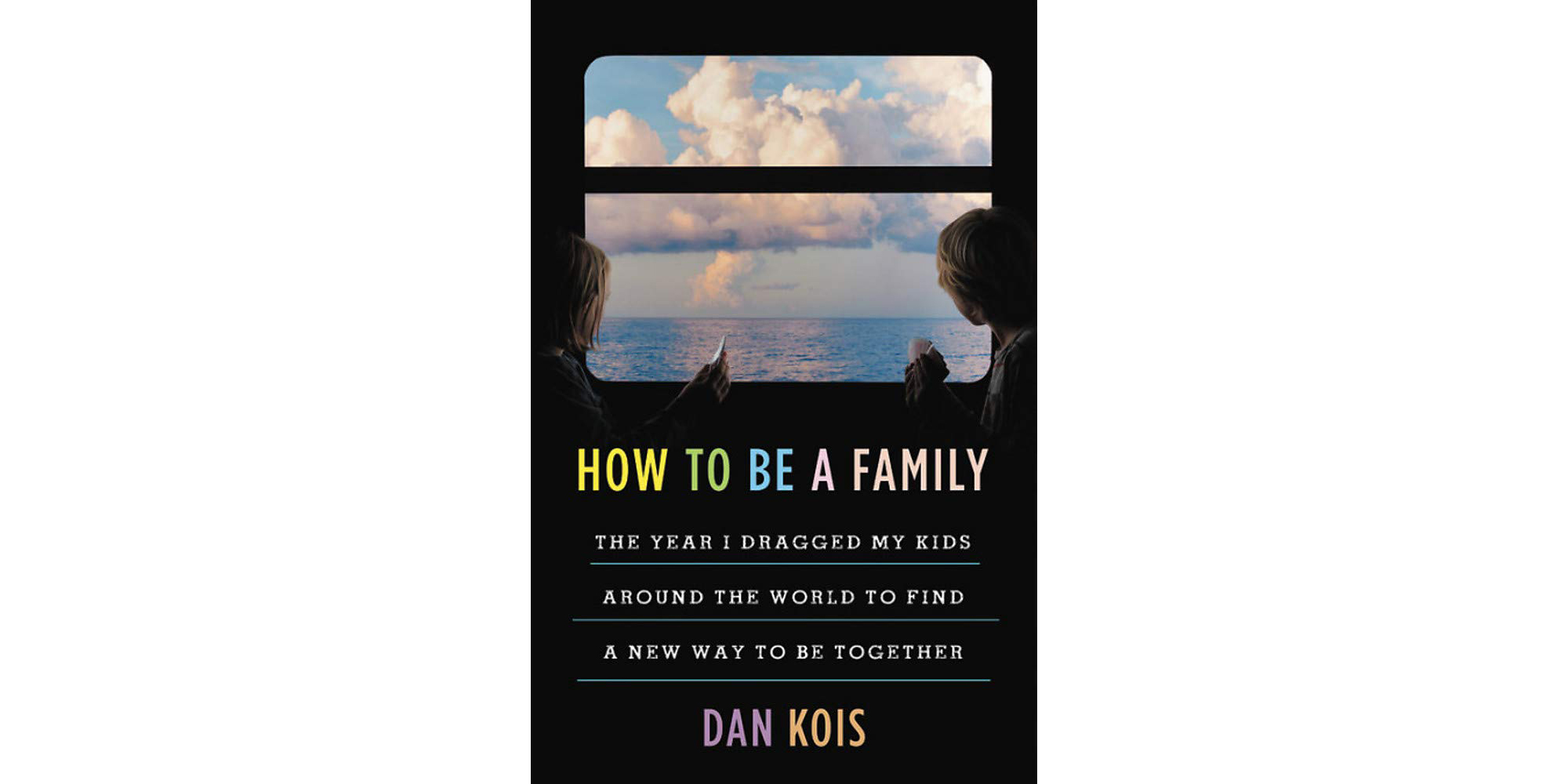 How to Be a Family, by Dan Kois