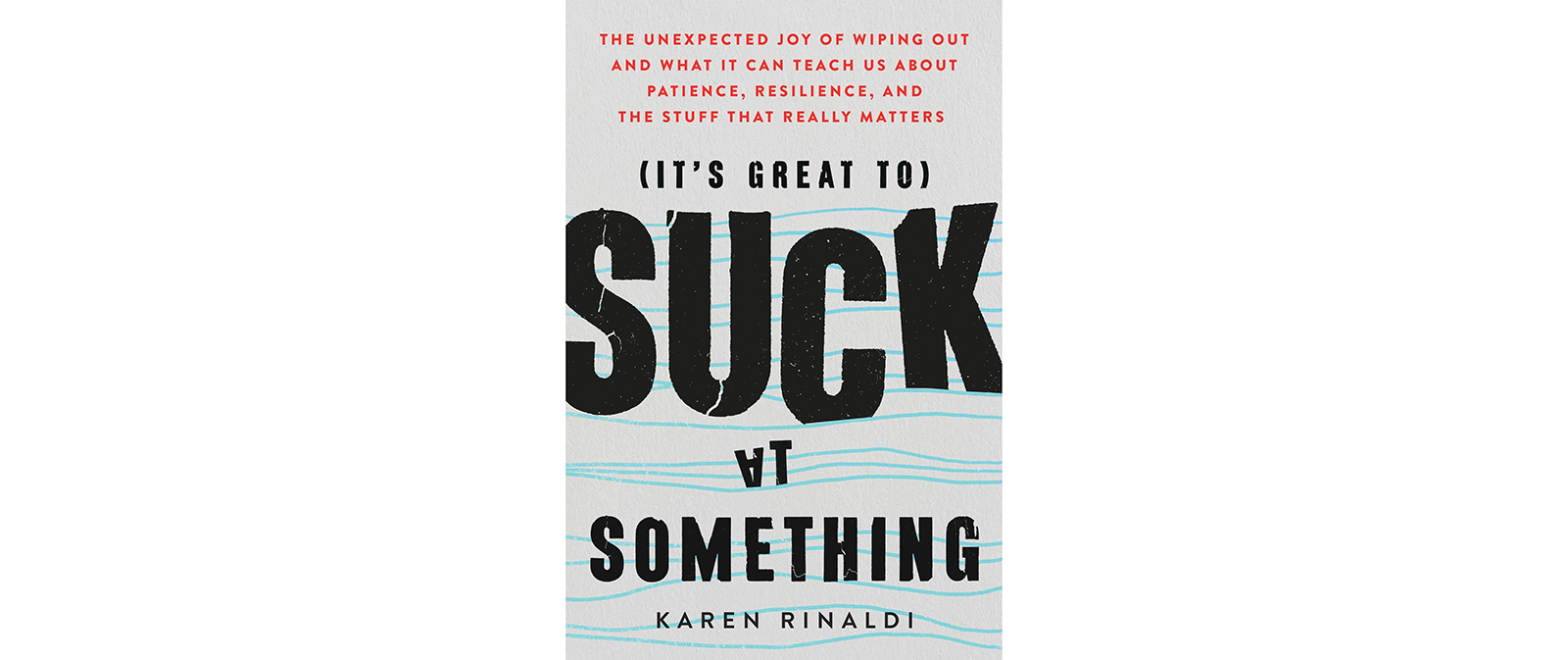 Cover of It's Great to Suck at Something, by Karen Rinaldi