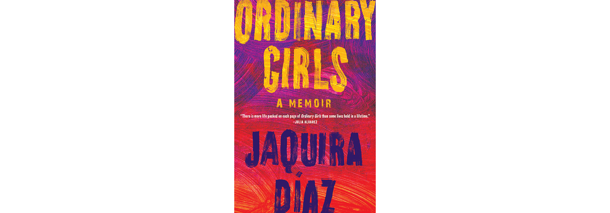 Cover of Ordinary Girls, by Jaquira Díaz