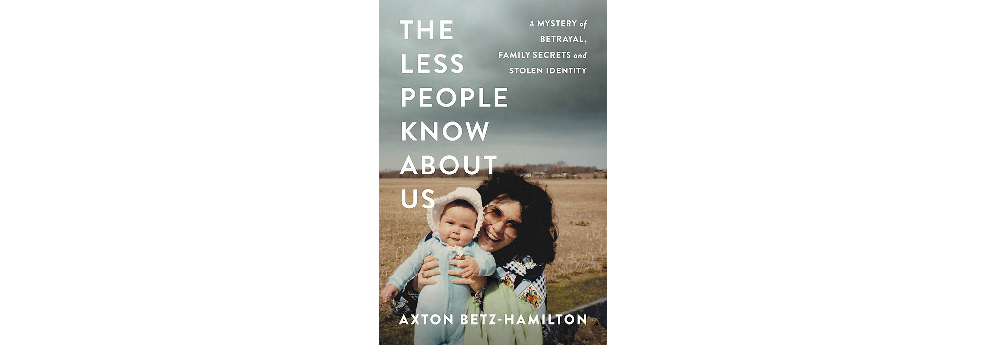 Cover of The Less People Know About Us, by Axton Betz-Hamilton