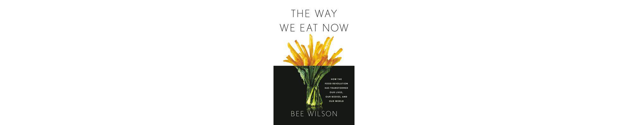 Cover of The Way We Eat Now, by Bee Wilson