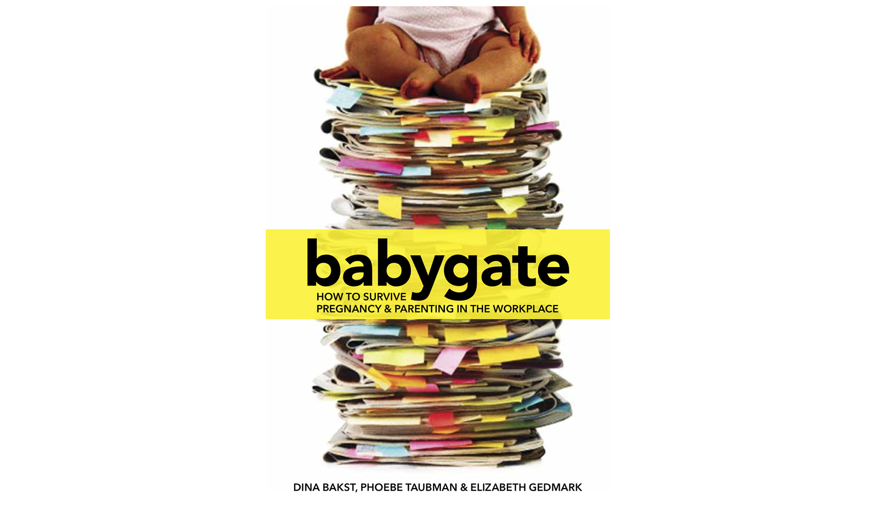 ‪Babygate: How to Survive Pregnancy and Parenting in the Workplace, by Dina Bakst, Phoebe Taubman, and Elizabeth Gedmark