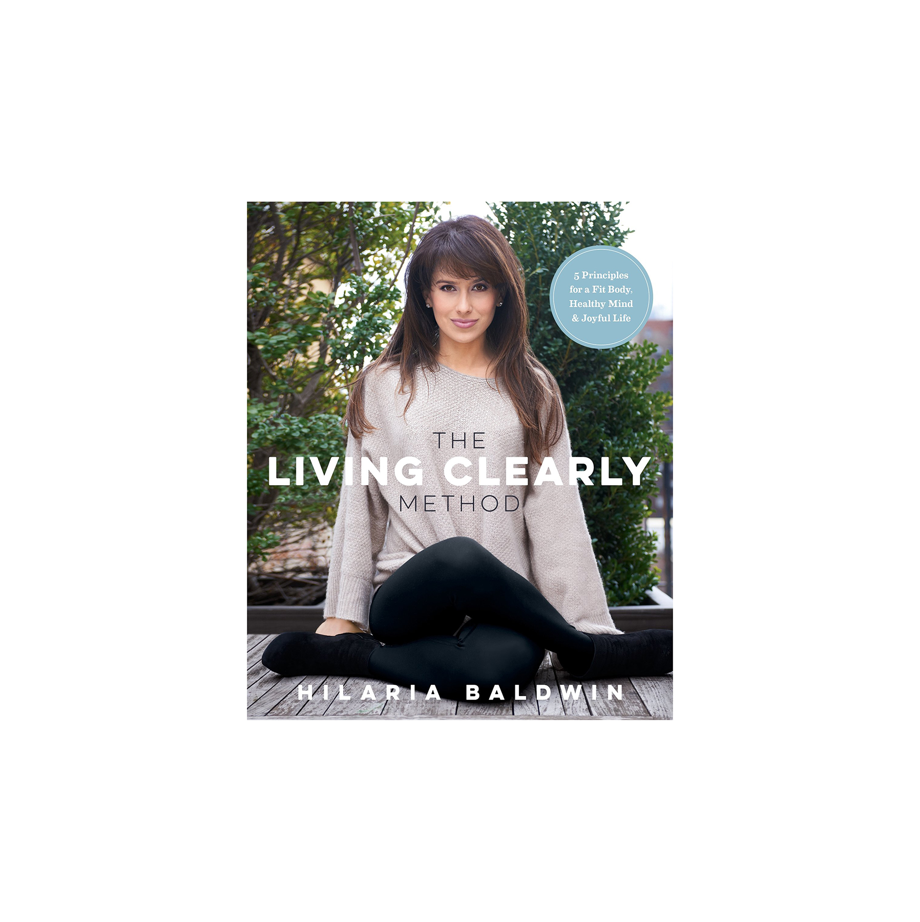 The Living Clearly Method, by Hilaria Baldwin