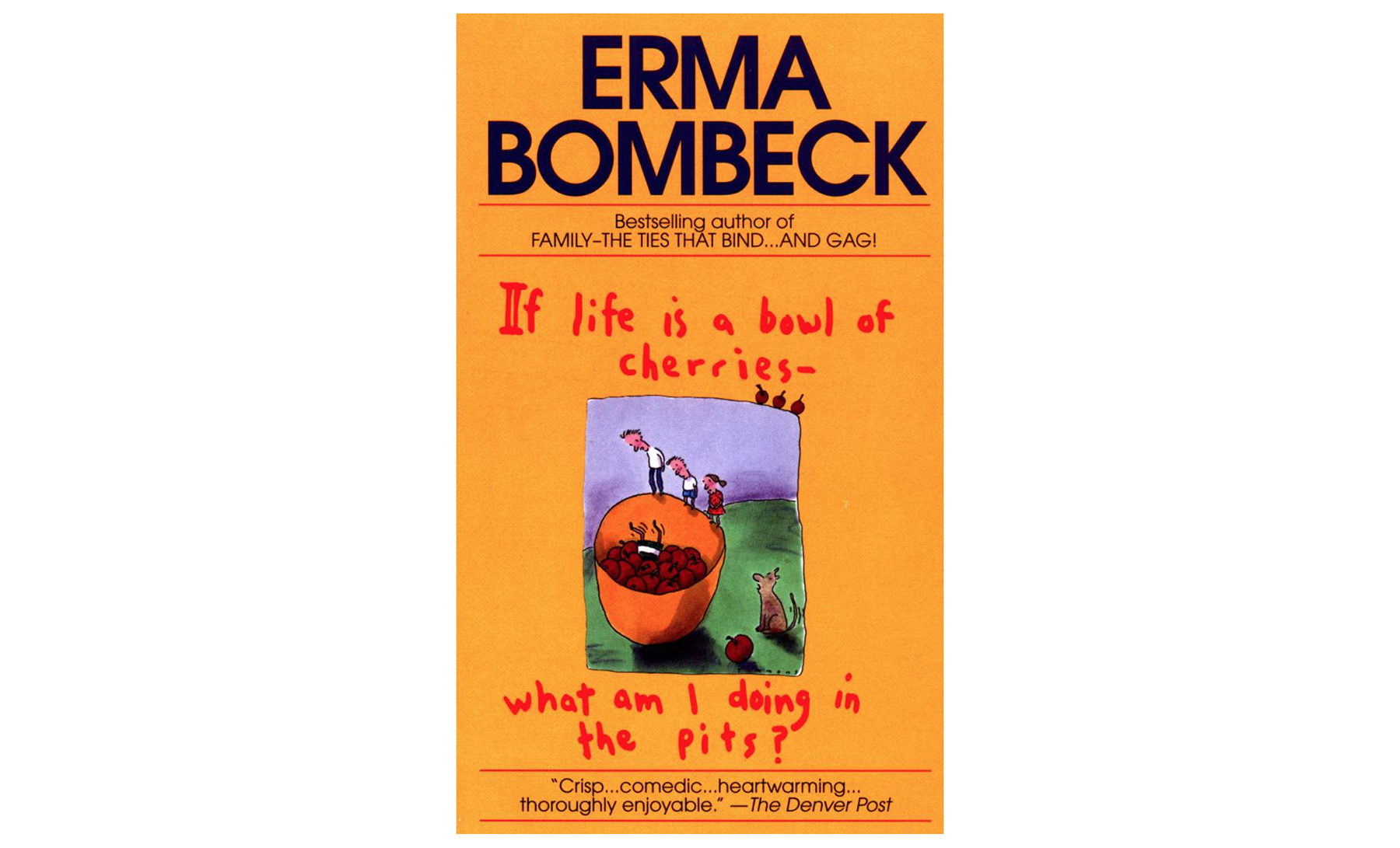 ‪If Life Is a Bowl of Cherries, What am I Doing in the Pits? by Erma Bombeck