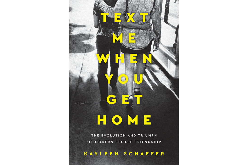 Discussion Books Text Me When You Get Home: The Evolution and Triumph of Modern Female Friendship by Kayleen Schaefer