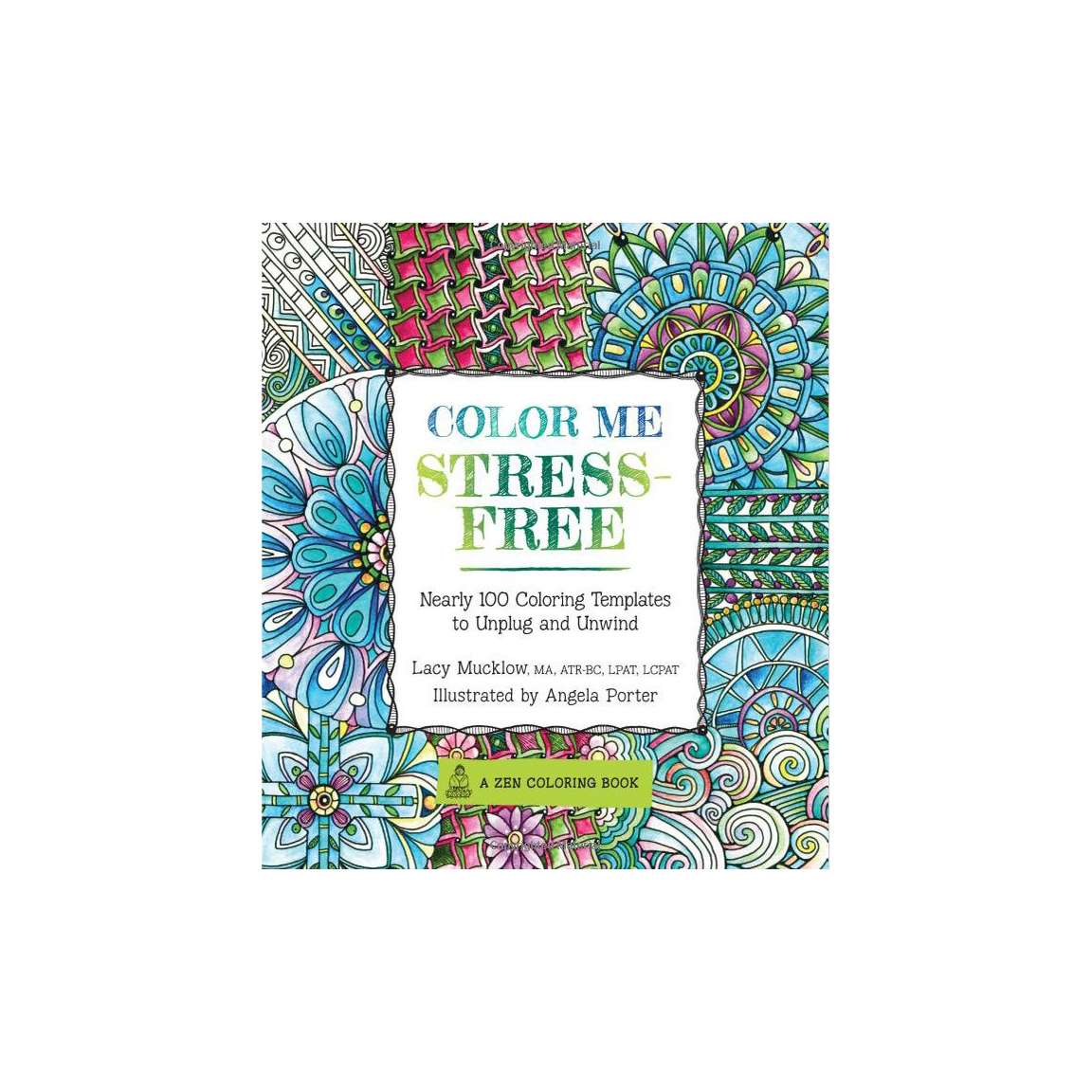 Color Me Stress-Free: 100 Coloring Templates to Unplug and Unwind, by Lacy Mucklow
