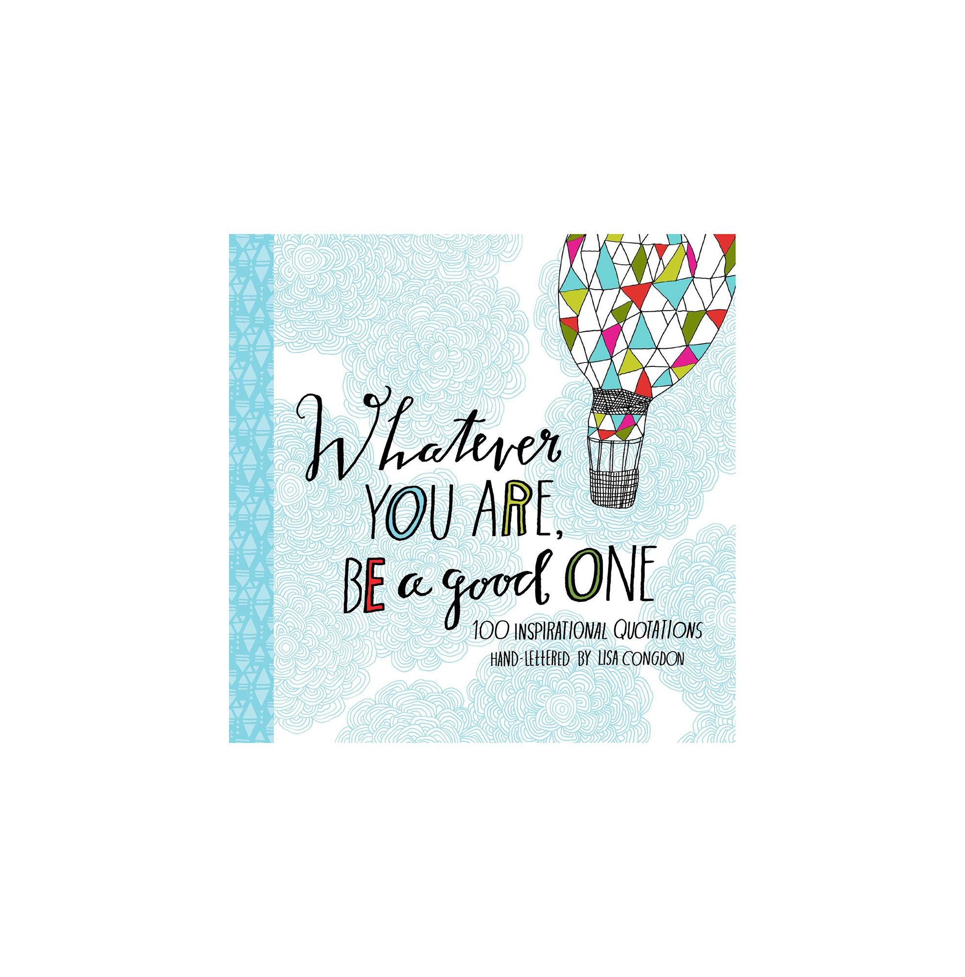 Whatever You Are, Be a Good One, by Lisa Congdon